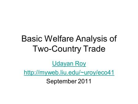 Basic Welfare Analysis of Two-Country Trade Udayan Roy  September 2011.