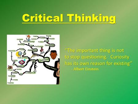 "Critical Thinking ""The important thing is not"