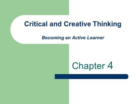 Critical and Creative Thinking Becoming an Active Learner Chapter 4.