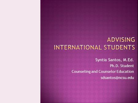 Syntia Santos, M.Ed. Ph.D. Student Counseling and Counselor Education