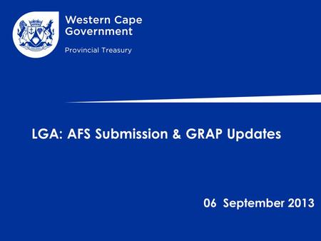 LGA: AFS Submission & GRAP Updates 06 September 2013.