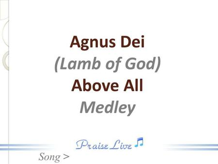 Agnus Dei (Lamb of God) Above All Medley