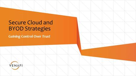 1 Secure Cloud and BYOD Strategies Gaining Control Over Trust.