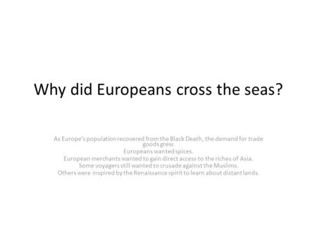 Why did Europeans cross the seas?