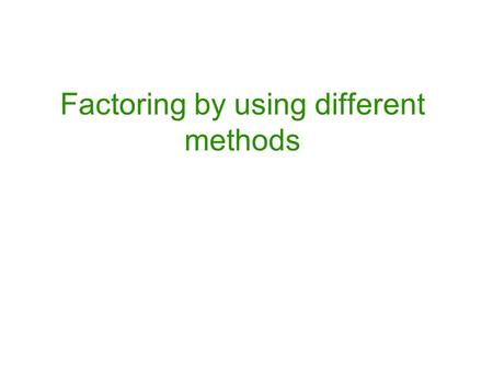 Factoring by using different methods