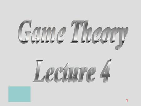 Game Theory Lecture 4 Game Theory Lecture 4.