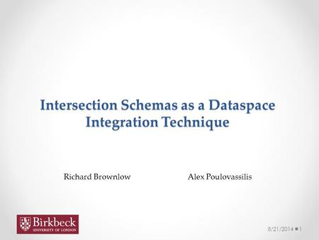 Intersection Schemas as a Dataspace Integration Technique 8/21/20141 Richard BrownlowAlex Poulovassilis.