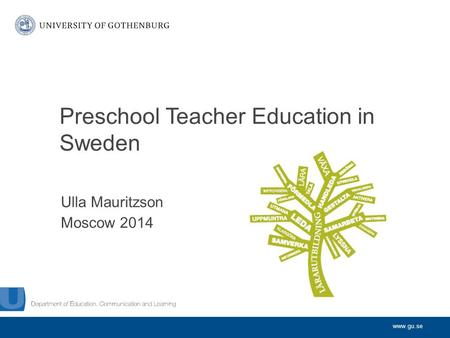 Www.gu.se Ulla Mauritzson Moscow 2014 Preschool Teacher Education in Sweden.