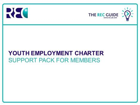 Recruitment & Employment Confederation YOUTH EMPLOYMENT CHARTER SUPPORT PACK FOR MEMBERS.