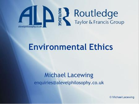 © Michael Lacewing Environmental Ethics Michael Lacewing