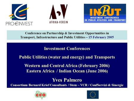 Investment Conferences Public Utilities (water and energy) and Transports Western and Central Africa (February 2006) Eastern Africa / Indian Ocean (June.