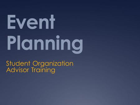 Event Planning Student Organization Advisor Training.
