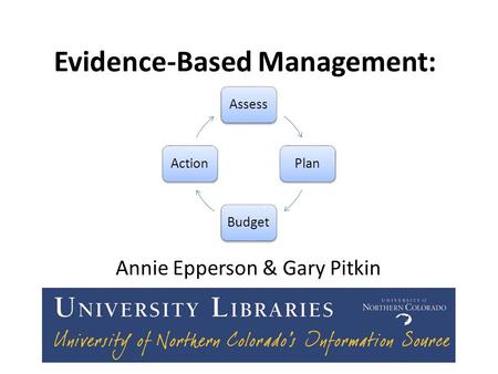 Evidence-Based Management: Annie Epperson & Gary Pitkin AssessPlanBudgetAction.