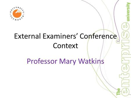 External Examiners' Conference Context Professor Mary Watkins.