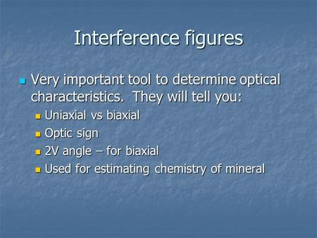 Interference figures Very important tool to determine optical characteristics. They will tell you: Uniaxial vs biaxial Optic sign 2V angle – for biaxial.