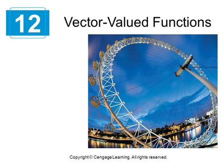 Vector-Valued Functions 12 Copyright © Cengage Learning. All rights reserved.