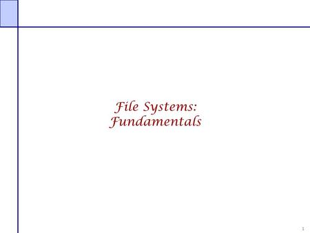 File Systems: Fundamentals.