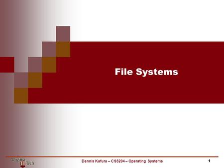 File Systems 1Dennis Kafura – CS5204 – Operating Systems.