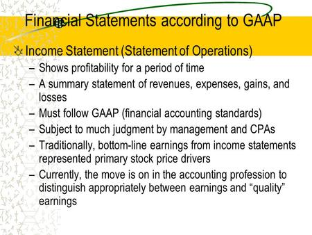 Financial Statements according to GAAP Income Statement (Statement of Operations) –Shows profitability for a period of time –A summary statement of revenues,