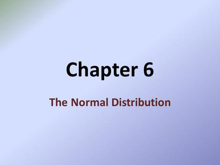 Chapter 6 The Normal Distribution Normal Distributions Bell Curve Area under entire curve = 1 or 100% Mean = Median – This means the curve is symmetric.