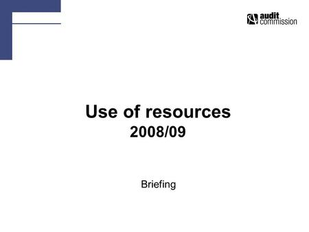 Use of resources 2008/09 Briefing. Response to UoR consultation 203 responses from all types of organisation, auditors, stakeholders 61% agreed with overall.