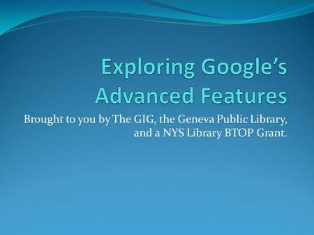 Brought to you by The GIG, the Geneva Public Library, and a NYS Library BTOP Grant.