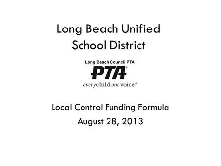 Long Beach Unified School District Local Control Funding Formula August 28, 2013.