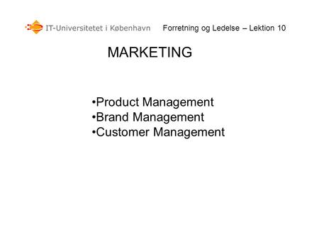 MARKETING Forretning og Ledelse – Lektion 10 Product Management Brand Management Customer Management.
