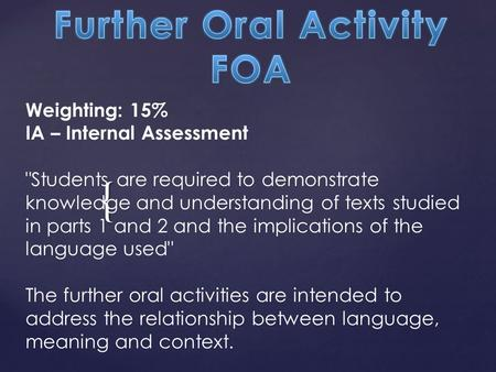 { Weighting: 15% IA – Internal Assessment Students are required to demonstrate knowledge and understanding of texts studied in parts 1 and 2 and the implications.