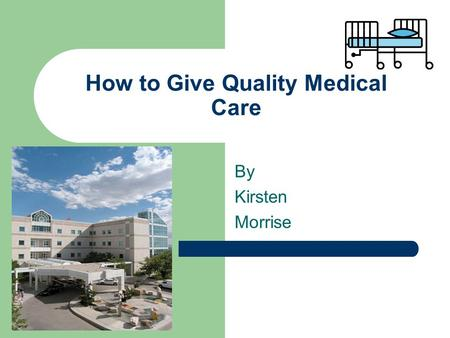 How to Give Quality Medical Care By Kirsten Morrise.