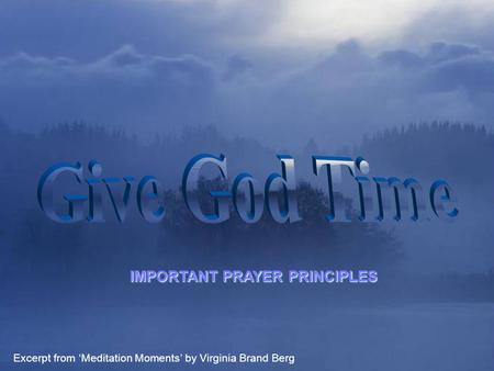 ♫ Turn on your speakers! ♫ Turn on your speakers! CLICK TO ADVANCE SLIDES IMPORTANT PRAYER PRINCIPLES Excerpt from 'Meditation Moments' by Virginia Brand.
