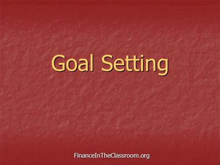 Goal Setting FinanceInTheClassroom.org. What is a goal? A written statement of something a person wants or needs to accomplish. A written statement of.