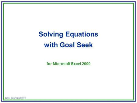 Denise Sakai Troxell (2000) Solving Equations with Goal Seek for Microsoft Excel 2000.