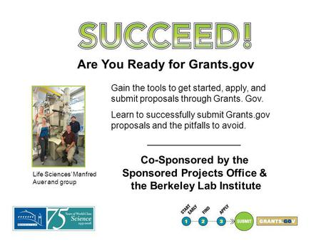 Life Sciences' Manfred Auer and group Gain the tools to get started, apply, and submit proposals through Grants. Gov. Learn to successfully submit Grants.gov.