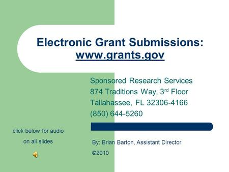 Electronic Grant Submissions: www.grants.gov www.grants.gov Sponsored Research Services 874 Traditions Way, 3 rd Floor Tallahassee, FL 32306-4166 (850)