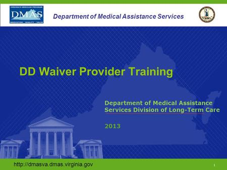 1 Department of Medical Assistance Services DD Waiver Provider Training Department of Medical Assistance Services Division.