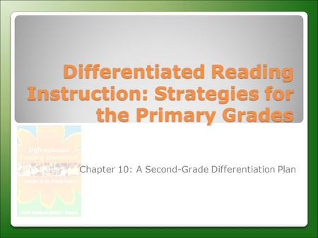 Differentiated Reading Instruction: Strategies for the Primary Grades Chapter 10: A Second-Grade Differentiation Plan.