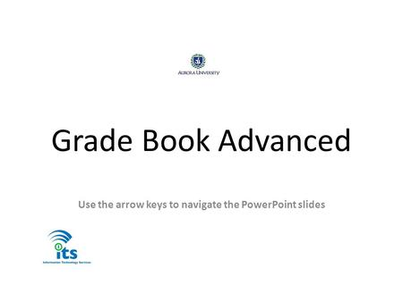 Grade Book Advanced Use the arrow keys to navigate the PowerPoint slides.
