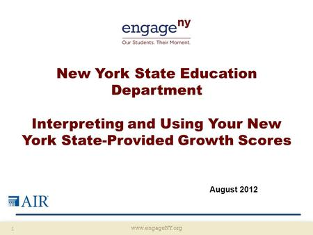 Www.engageNY.org 1 New York State Education Department Interpreting and Using Your New York State-Provided Growth Scores August 2012.