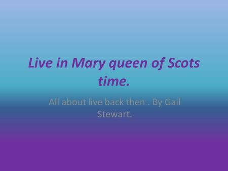 Live in Mary queen of Scots time. All about live back then. By Gail Stewart.