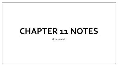 Chapter 11 Notes (Continued).