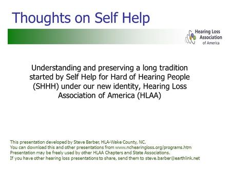 Thoughts on Self Help Understanding and preserving a long tradition started by Self Help for Hard of Hearing People (SHHH) under our new identity, Hearing.
