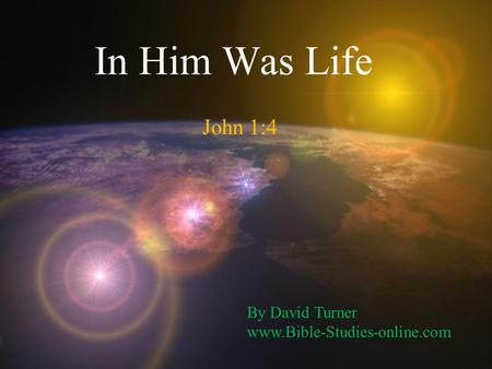 In Him Was Life John 1:4 By David Turner www.Bible-Studies-online.com.