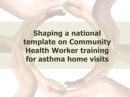 Shaping a national template on Community Health Worker training for asthma home visits.