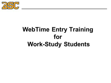 WebTime Entry Training for Work-Study Students _______________________________.