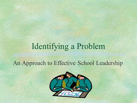 Identifying a Problem An Approach to Effective School <strong>Leadership</strong>.
