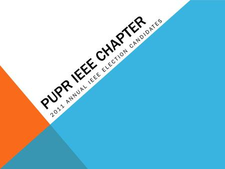 PUPR IEEE CHAPTER 2011 ANNUAL IEEE ELECTION CANDIDATES.