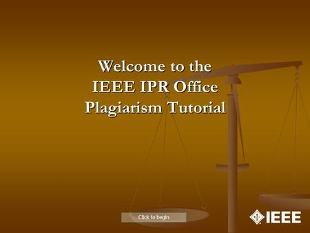 Welcome to the IEEE IPR Office Plagiarism Tutorial Click to begin.