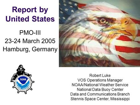 PMO-III, 23-24 March 2006, Hamburg PMO-III 23-24 March 2005 Hamburg, Germany Report by United States Robert Luke VOS Operations Manager NOAA/National Weather.