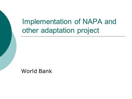 Implementation of NAPA and other adaptation project World Bank.